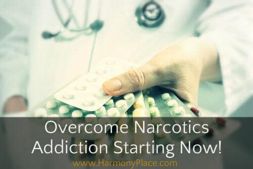 Overcome Narcotics Addiction Starting Now-HarmonyPlace.com